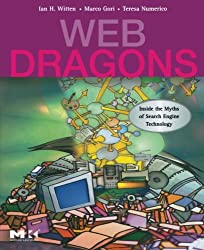 Web Dragons: Inside the Myths of Search Engine Technology (Morgan Kaufmann Series in Multimedia and Information Systems)