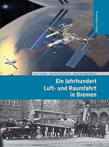 Ein Jahrhundert Luft- und Raumfahrt in Bremen: Von den frühesten Flugversuchen zum Airbus und zur Ariane