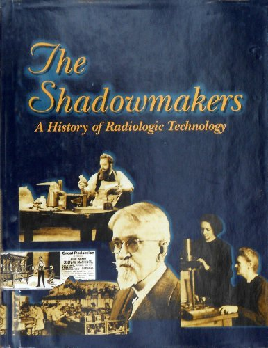 The shadowmakers: A history of radiologic technology by E. L Harris (1995-08-02)