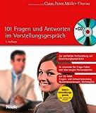 101 Fragen und Antworten im Vorstellungsgespräch: Fit fürs Vorstellungsgespräch