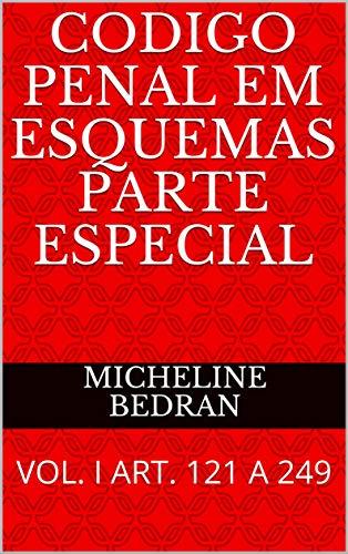 CODIGO PENAL EM ESQUEMAS     PARTE ESPECIAL: VOL. I                       ART. 121 A 249 (Portuguese Edition) por MICHELINE BEDRAN