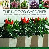 The Indoor Gardener: Creative Designs for Plants in the Home