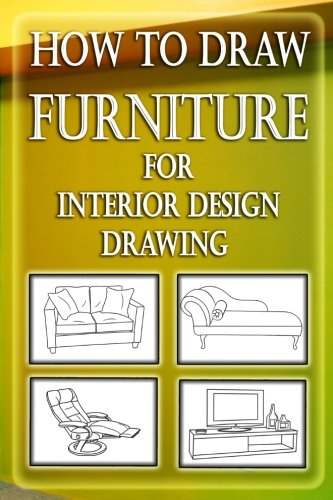 How to Draw Furniture for Interior Design Drawing: Drawing Furniture : How to Draw Chairs,Dining Table, Sofa & other Shop Drawings: Volume 1 (Interior Desing Illustrated)