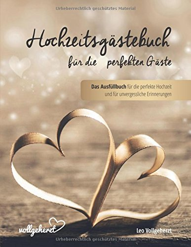 vollgeherzt: Hochzeitsgästebuch für die perfekten Gäste: Das Ausfüllbuch für die perfekte Hochzeit und für unvergessliche Erinnerungen