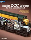 Basic DCC Wiring for Your Model Railroad: A Beginner's Guide to Decoders, DCC Systems, and Layout Wiring (Basic Series)