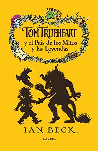 Tom Trueheart y el país de los mitos y las leyendas (La mochila de Astor. Serie roja) por Ian Beck