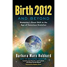 Birth 2012 and Beyond: Humanity's Great Shift to the Age of Conscious Evolution (English Edition)