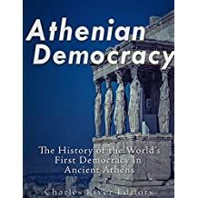 Athenian Democracy: The History of the World's First Democracy in Ancient Athens (English Edition)