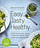Easy. Tasty. Healthy.: All Recipes Free from Gluten, Dairy, Sugar, Soya, Eggs and Yeast by Barbara Cousins