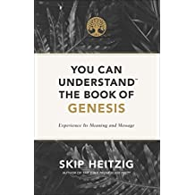 You Can Understand(tm) the Book of Genesis: Experience Its Meaning and Message