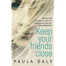 Keep Your Friends Close by Paula Daly (2015-05-21)