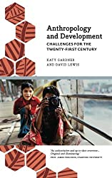 Anthropology and Development: Challenges for the Twenty-First Century (Anthropology, Culture and Society)