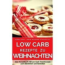 Low Carb Rezepte zu Weihnachten - Low Carb backen & genießen ohne Zucker: Abnehmen mit Low Carb - Trendrezepte für Kuchen, Torten, Cupcakes, Muffins, Plätzchen, ... (Genussvoll abnehmen mit Low Carb 10)
