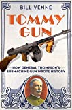 Image de Tommy Gun: How General Thompson's Submachine Gun Wrote History
