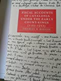 Fiscal Accounts of Catalonia Under the Early Count-Kings (1151-1213), Volume II: Accounts, Related Records, and Indices by Thomas N. Bisson (1999-12-18)