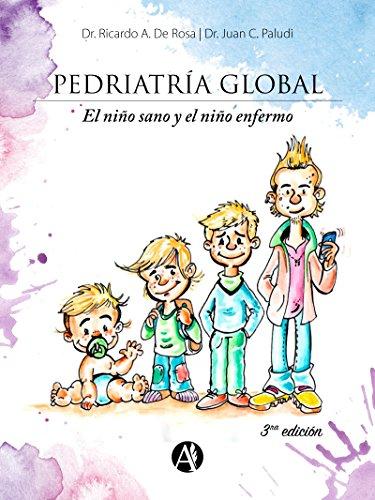 Pediatría global: El niño sano y el niño enfermo por Ricardo Alberto De Rosa