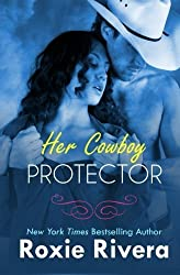 Her Cowboy Protector by Roxie Rivera (2015-02-27)