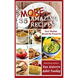 35 MORE Amazing Recipes Your Mother Would Be Proud Of!: delicious and easy restaurant-quality meals from our family recipes (English Edition)