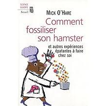 Comment fossiliser son hamster : Et autres expériences épatantes à faire chez soi