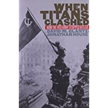 When Titans Clashed: How the Red Army Stopped Hitler (Modern War Studies) by Glantz, David M., House, Jonathan M. published by Univ Pr of Kansas (1998)