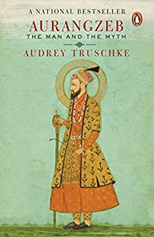 Aurangzeb: The Man and the Myth by [Truschke, Audrey]