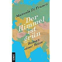 Der Himmel ist grün: Roman einer Reise (Lenos Voyage)