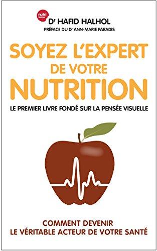 Soyez l'expert de votre nutrition: Comment devenir le véritable acteur de votre santé