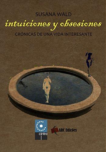 Intuiciones y  Obsesiones: Crónicas de una vida interesante  (Coleção