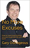 No More Excuses: How to overcome limiting excuses to get the life you truly want