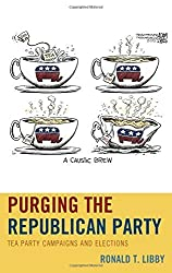 Purging the Republican Party: Tea Party Campaigns and Elections by Ronald T. Libby (2013-11-22)