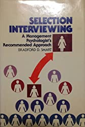 Selection Interviewing: A Management Psychologist's Recommended Approach