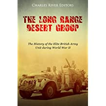 The Long Range Desert Group: The History of the Elite British Army Unit during World War II