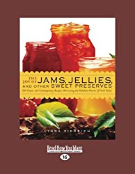 The Joy of Jams, Jellies and Other Sweet Preserves: 200 Classic and Contemporary Recipes Showcasing the Fabulous Flavors of Fresh Fruits