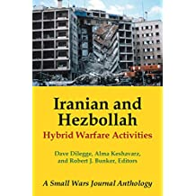 Iranian and Hezbollah Hybrid Warfare Activities: A Small Wars Journal Anthology (English Edition)