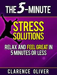 The 5-Minute Stress Solutions: Relax and Feel Great In 5-Minutes Or Less (The 5-Minute Solutions) (English Edition)