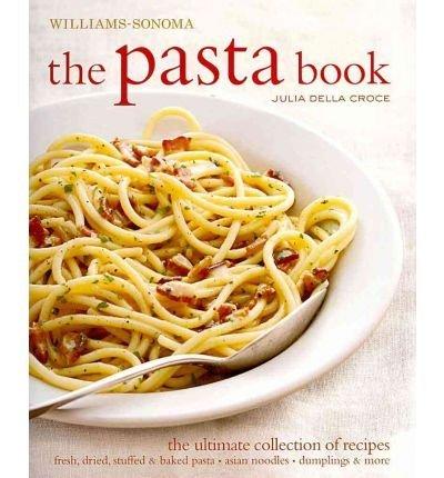 [{ The Pasta Book (Williams-Sonoma) - By Della Croce, Julia ( Author ) Nov - 02- 2010 ( Hardcover ) } ] Williams-sonoma Pasta