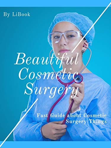 Beautiful Cosmetic Surgery: Fast Guide about Cosmetic Surgery Things (English Edition)