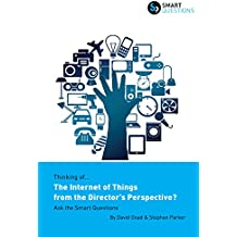 Thinking of...The Internet of Things from the Director's Perspective? Ask the Smart Questions (English Edition)