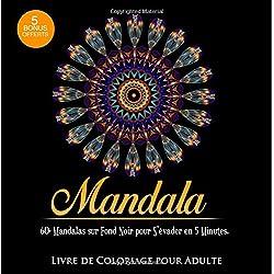 Livre de Coloriage pour Adulte: 60+ Mandalas sur Fond Noir pour S'évader en 5 Minutes: 3ème édition. + 5 BONUS OFFERTS.