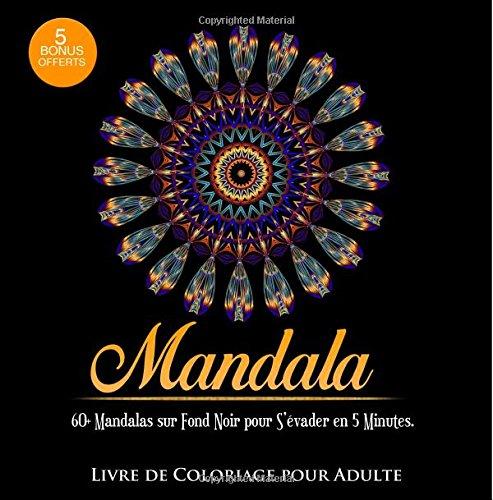 Livre de Coloriage pour Adulte: 60+ Mandalas sur Fond Noir pour S'évader en 5 Minutes: 3ème édition. + 5 BONUS OFFERTS. par Livre de coloriage Mandala