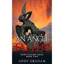 AN ANGEL FALLEN (Dark Fiction Tales Book 2)