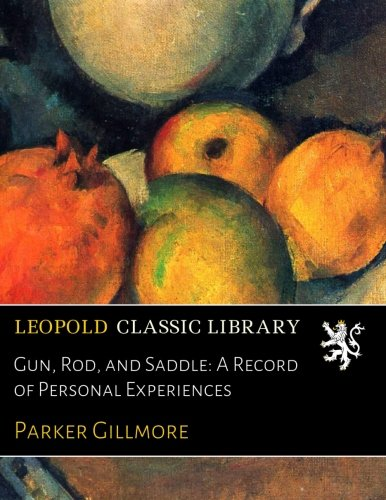 Gun, Rod, and Saddle: A Record of Personal Experiences