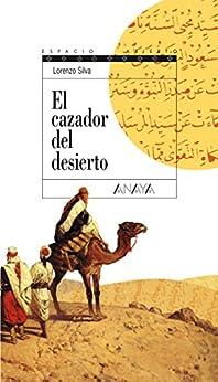 El cazador del desierto (Literatura Juvenil (A Partir De 12 Años) - Espacio Abierto) de [Silva, Lorenzo]
