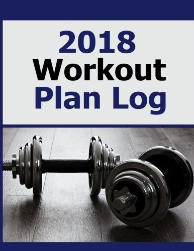 2018 Workout Plan Log: Journal your fitness goal statistics and improve your exercise routine in the 2018 Workout Plan Log.