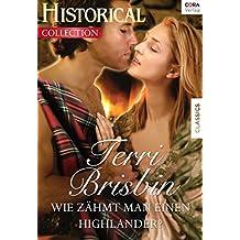 Wie zähmt man einen Highlander? (Historical Collection)
