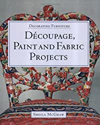Decorating Furniture: Decoupage, Paint and Fabric Projects