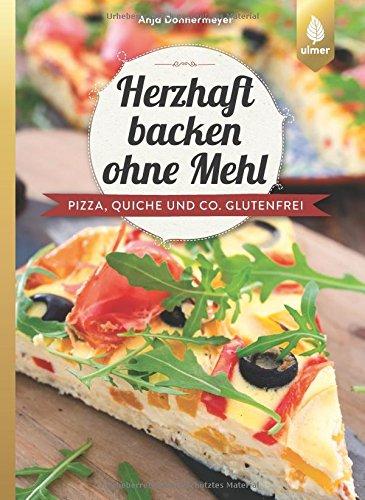 Herzhaft backen ohne Mehl: Pizza, Quiche und Co. glutenfrei