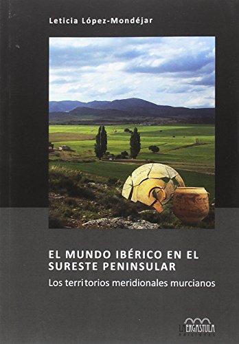 El mundo ibérico en el sureste peninsular: Los territorios meridionales murcianos (Arqueología y Patrimonio)
