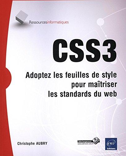 CSS3 - Adoptez les feuilles de style et maîtrisez les standards du web par Christophe AUBRY