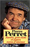 Jurons, gros mots et autres noms d'oiseaux de Pierre Perret ( 1 octobre 1994 ) - Plon (1 octobre 1994)